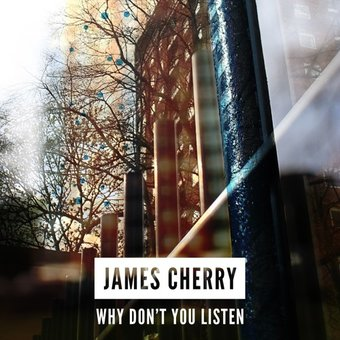 Why_Don't_You_Listen_James_Cherry