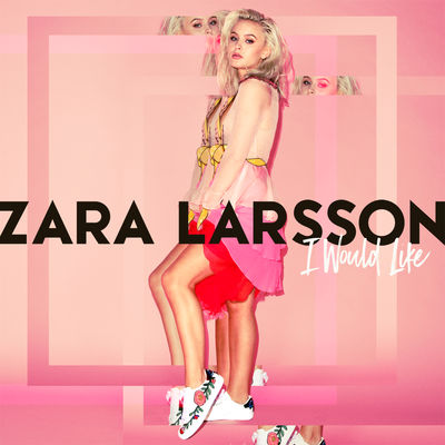 I_Would_Like-Zara_Larsson