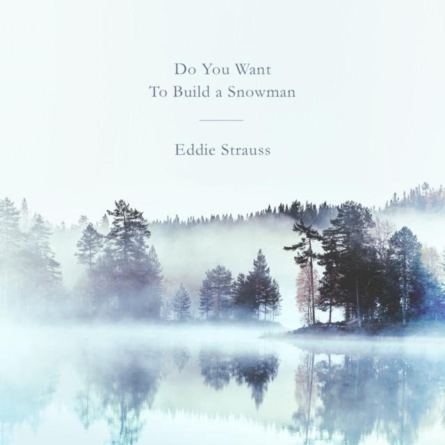 Do You Want to Build a Snowman - Eddie Strauss