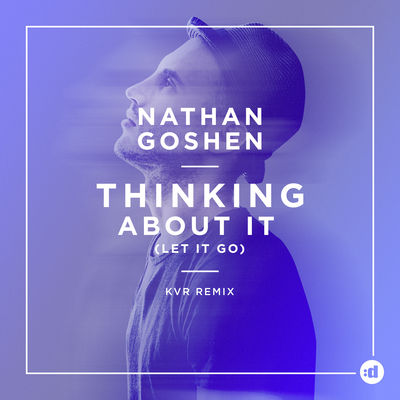 """Thinking About It (Let It Go) [KVR Remix]"" Nathan Goshen"