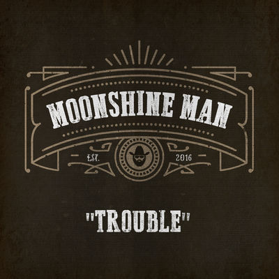 Trouble - Moonshone Man