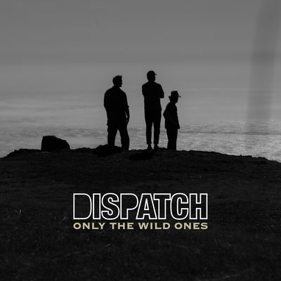 Only the Wild Ones - Dispatch