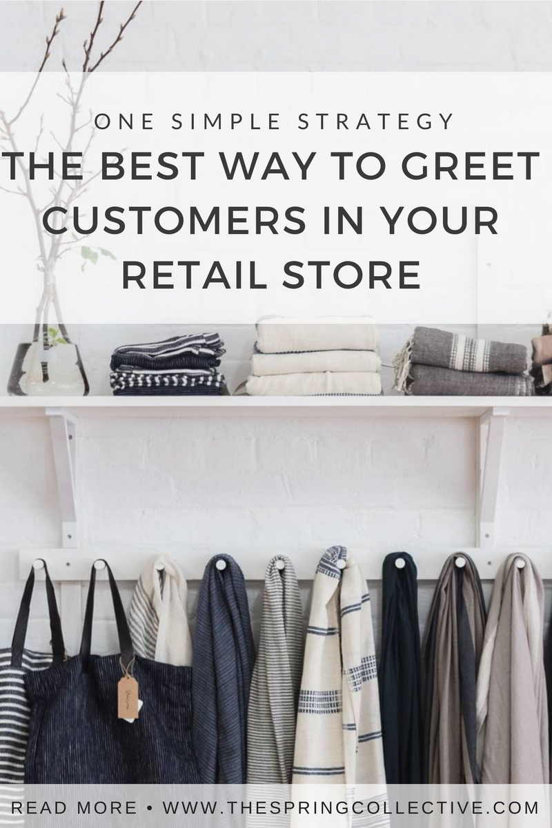 The Best Way To Greet Customers In Your Store The Spring Collective