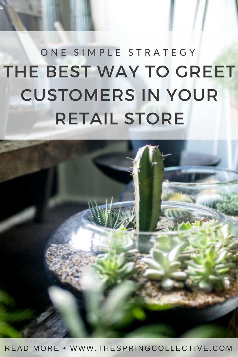 The best way to greet customers in your retail store | local business tips | independent shops | customer care | how to build a happy team | creative tips for small business | The Spring Collective