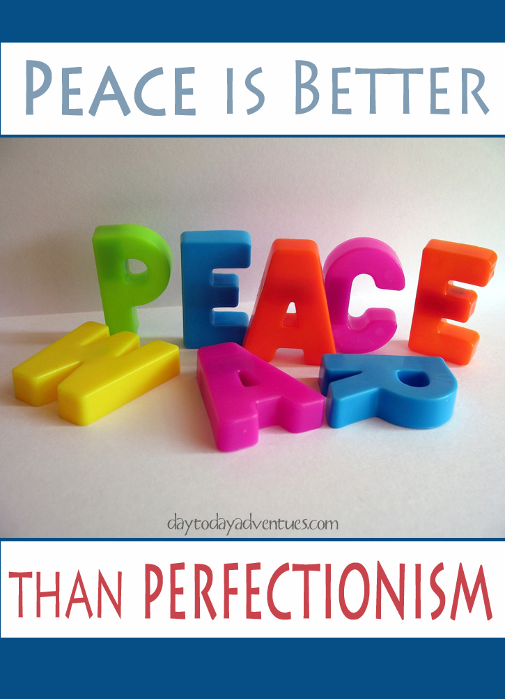 Peace is better than perfectionism