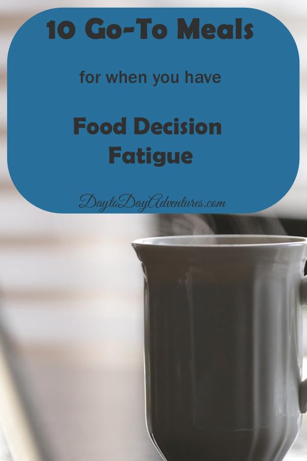 Go To Recipes for Food Decision Fatigue - DaytoDayAdventures.com