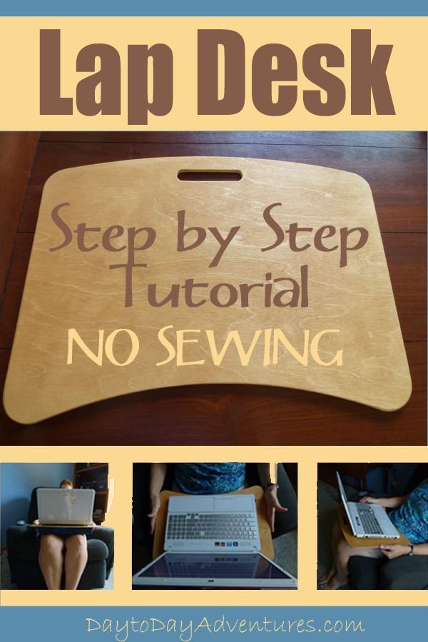 DIY No Sew Lap Desk Tutorial - www.Day to Day Adventures.com