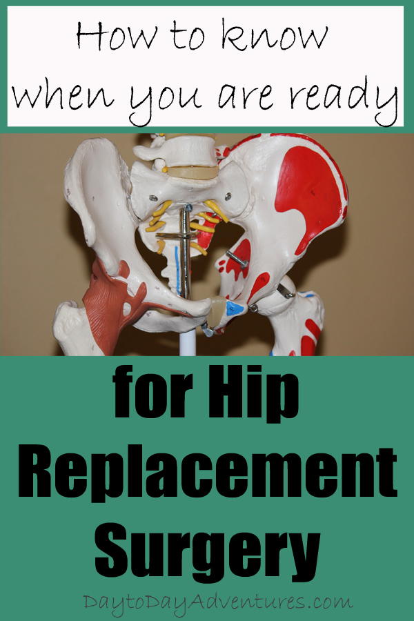 How to Know you are READy for Hip Replacment Surgery - DaytoDayAdventures.com