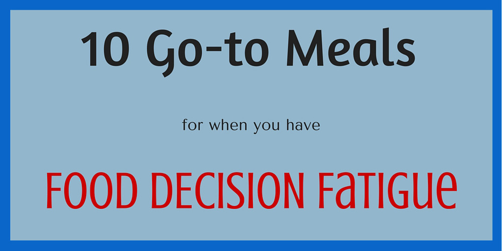 10 Go-to Meals for Food Decision Fatigue - DaytoDayAdventures.com