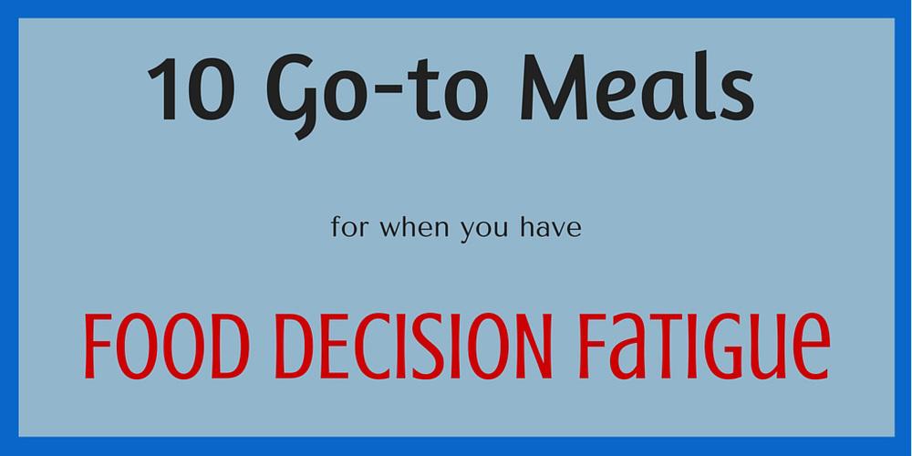10 Go-to Meals for Food Decision Fatigue - DaytoDayAdventures.com