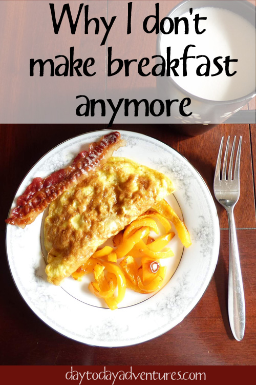 Why I Don't Make Breakfast Anymore - DaytoDayAdventures.com