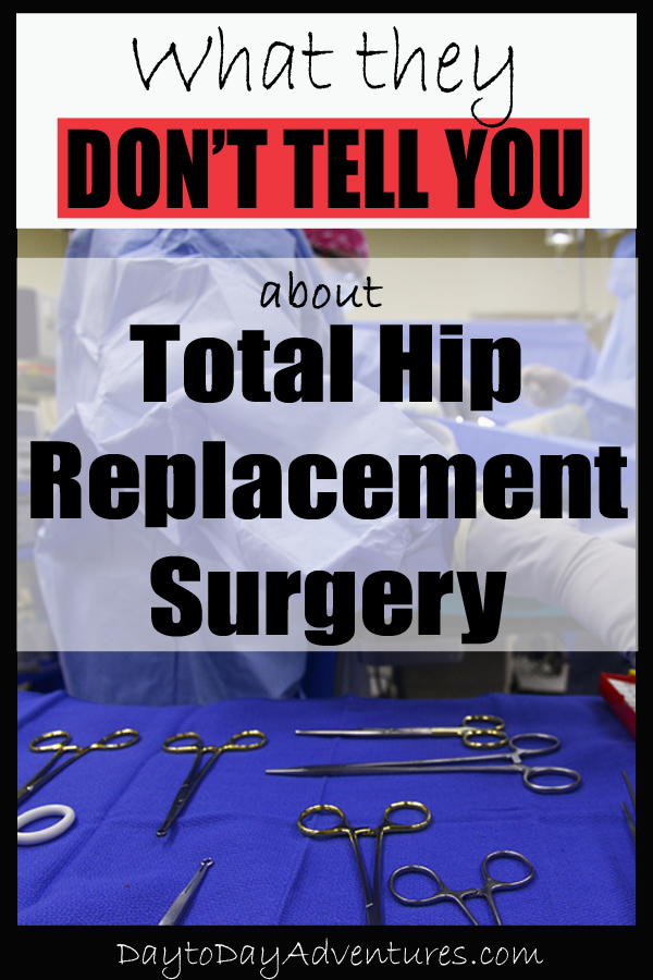 There are things that you just learn as you recover from surgery.  Somethings are a surprise! What they don't tell you about Hip Replacement Surgery - DaytoDayAdventures.com