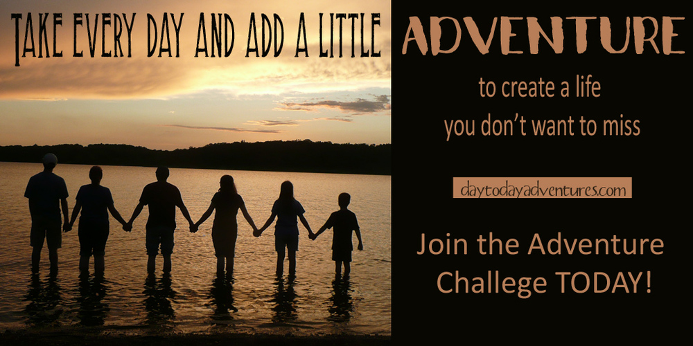 Join the Adventure Challenge- It will help you creat the life that you don't want to miss - DaytoDayAdventures.com