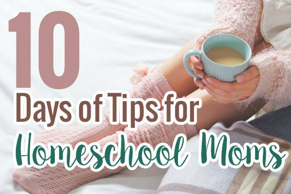 10 Days of Tips for Homeschool Moms - DaytoDayAdventures.com