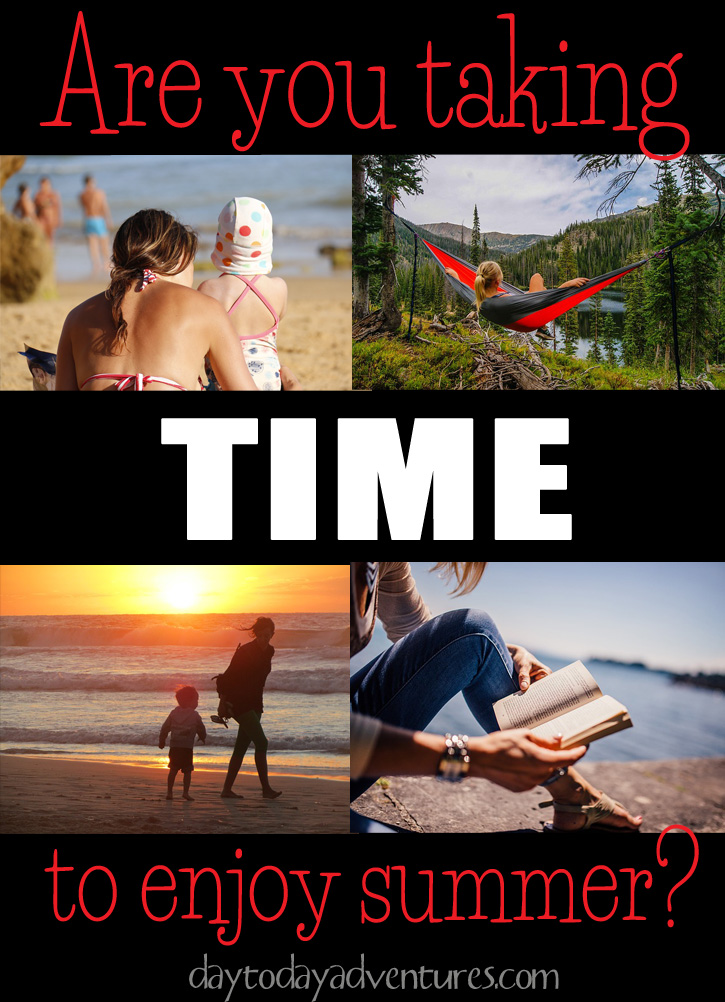 Are you taking time to enjoy summer?  If not take my challenge this week to slow down and do something you LOVE! - DaytoDayAdventures.com!