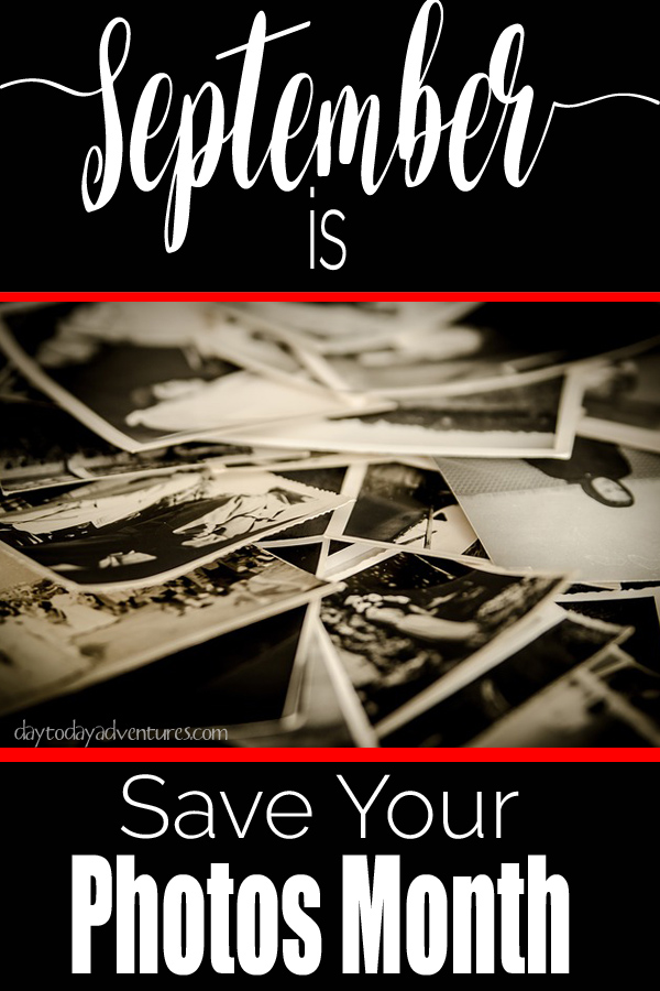Do you love your photos?  Do you take care of them?  Backing up, oranizing and protecting pictures is why Save Your Photos Month is important! - DaytoDayAdventures.com