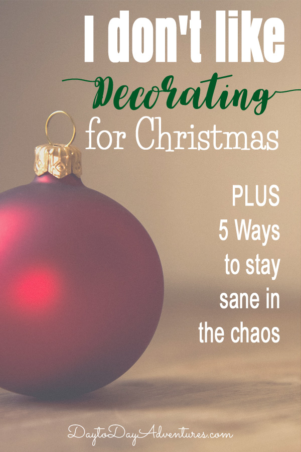 I don't like decorating the house for Christmas!  So much stuff! How about you?  - DaytoDayAdventures.com
