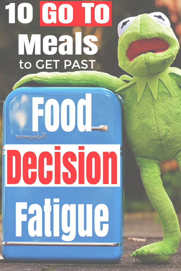 Go To Recipes for Food Decision Fatigue - DaytoDayAdventures.com