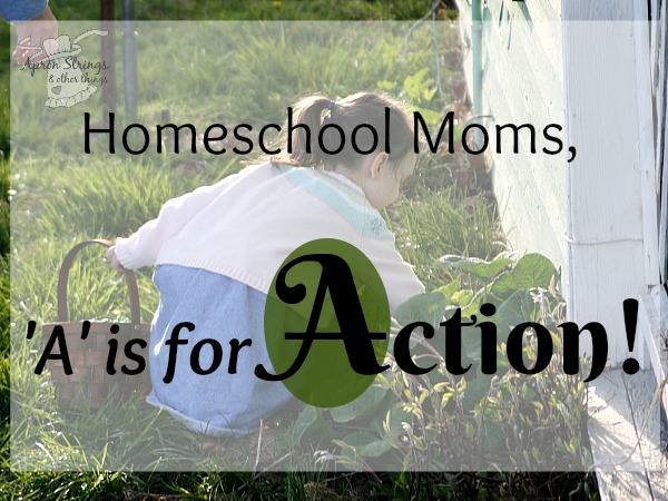 An-Alphabet-for-Homeschooling-Moms-A-is-for-Action-Action-Do-Something-Dont-be-Afraid-to-Try-at-ApronSTringsOtherThings.com_.jpg