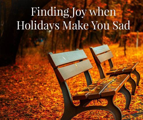 Finding joy when holidays make you sad