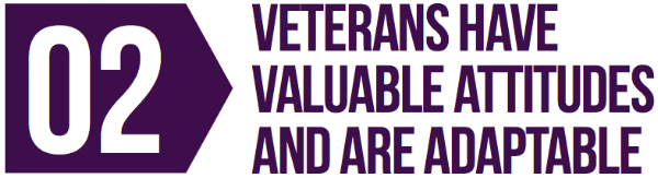 Veterans have valuable attitudes and are adaptable