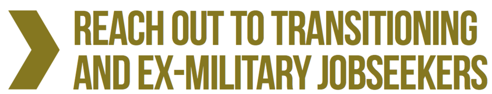 reach out to transitioning and ex-military jobseekers
