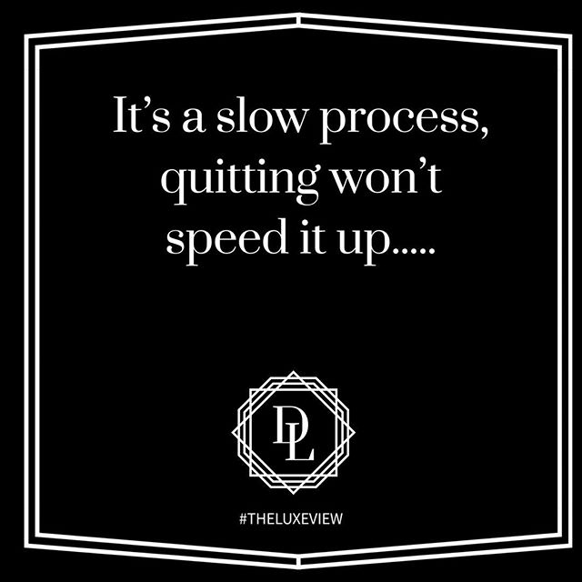 Right now there are 3 #designluxementees that all want to give up. I'm a firm believer that pushing through the stress (within limits) and managing those things that we can control are apart of the keys to success. You have to trust the process. Ever one will not see your view, and a passion for success should always be your motivation....