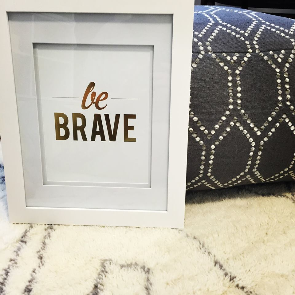 "framed ""be brave"" print from   etsy"