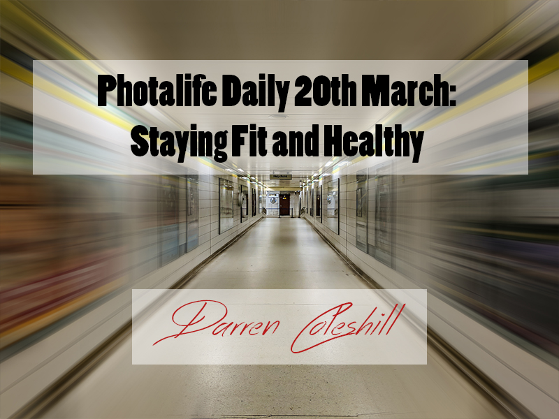 Photalife Daily 20th March: Staying Fit and Healthy