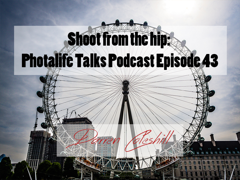 Shoot from the hip: Photalife Talks Podcast Episode 43
