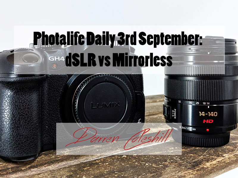 Photalife Daily 3rd September: dSLR vs Mirrorless
