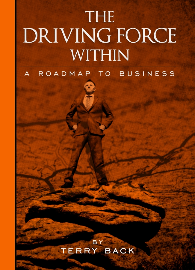 The Driving Force Within; A Roadmap to Business by Terry Back