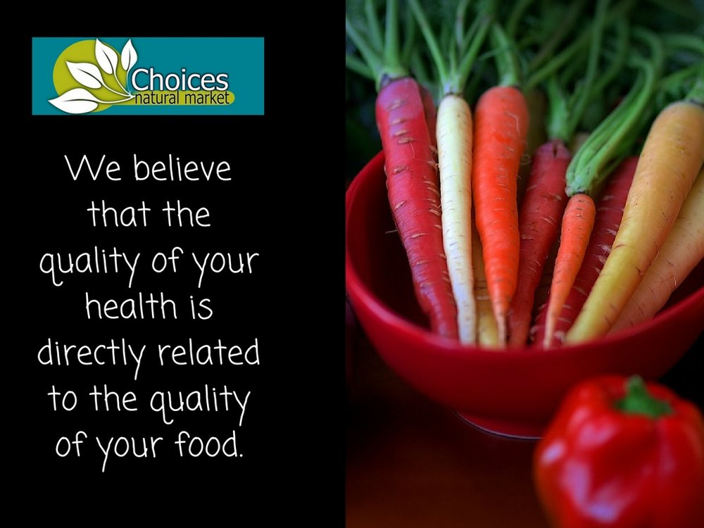 At Choices,we believe thequality of yourhealth is directlyrelated to the quality of your food..jpg
