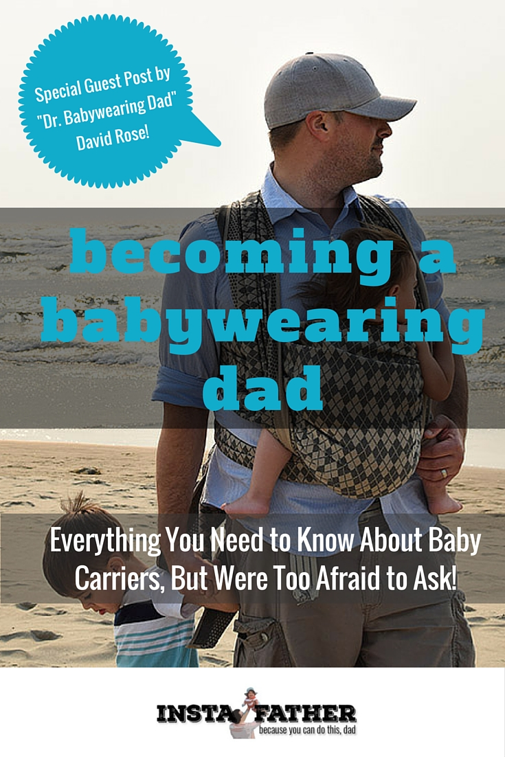 Becoming a Babywearing Dad: Find out what baby carriers are great for dads, what styles are available, and just about anything else a guy should know. | instafather.com