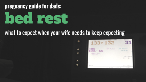 From what I can tell, this is just about the only dad-perspective guide out there about pregnancy bed rest!