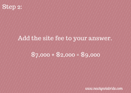 Wedding Budget Breakdown Step 2: Add the site fee to your answer.