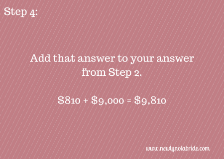 Wedding Budget Breakdown Step 4: Add that answer to your answer from step 2.