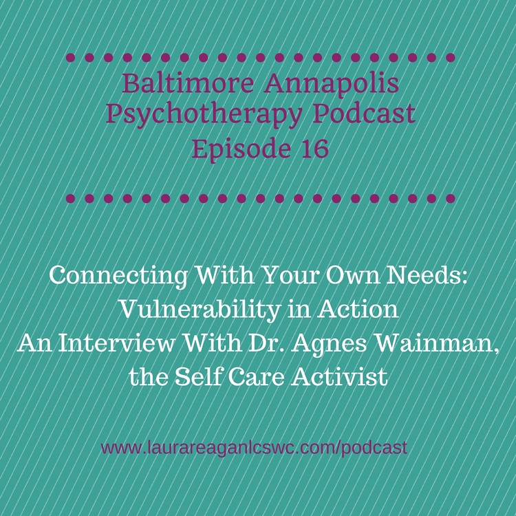 Connecting With Your Own Needs: Vulnerability in Action An Interview with Dr. Agnes Wainman; Therapy Chat Podcast -