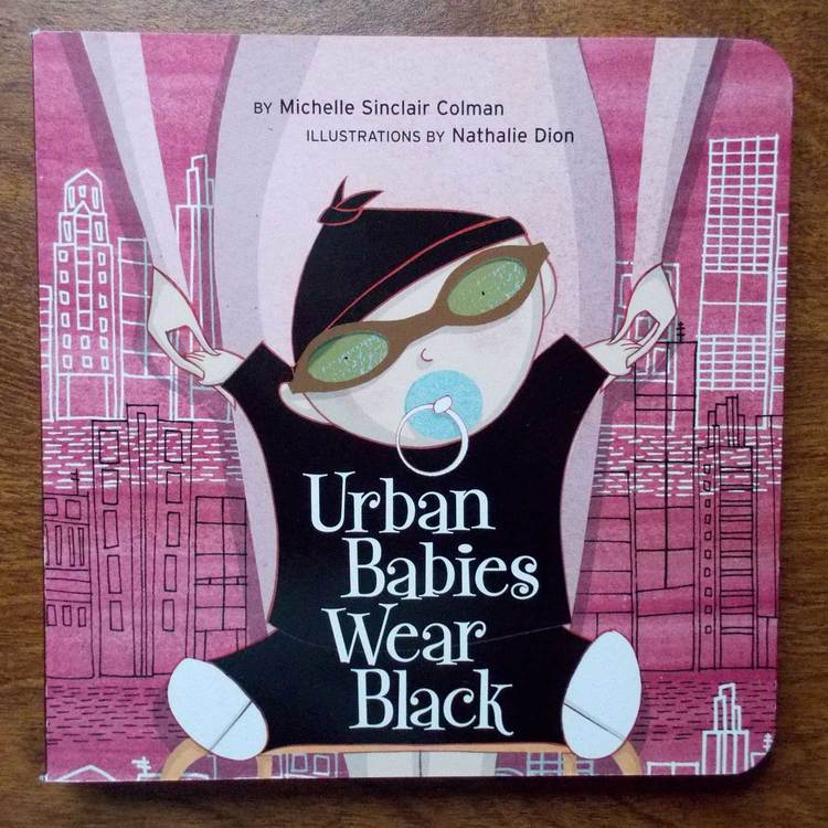 Urban Babies Wear Black - Written by Michelle Sinclair ColmanTricycle PressAward: Applied Arts Illustration Annual (Complete book category)