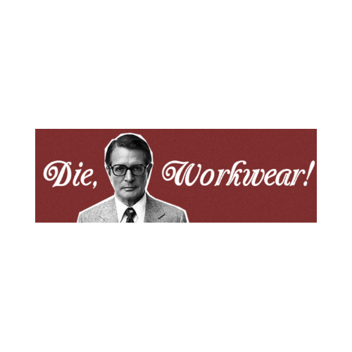 Die, Workwear!