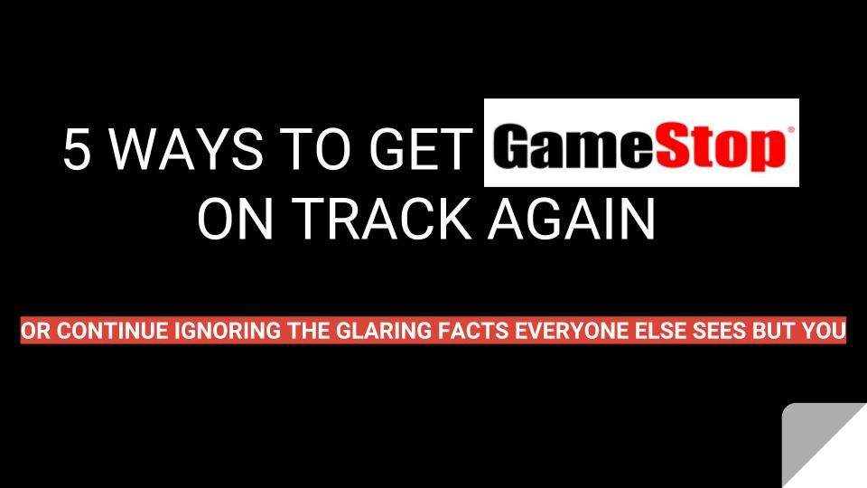 5 Ways To Get GameStop Back in Formation