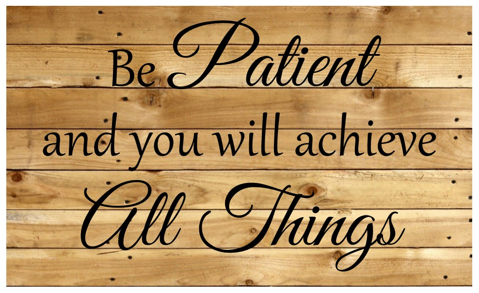 Be Patient and you will achieve All Things.jpg