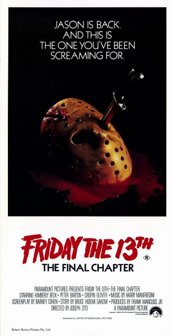 A Special Retro Screening   Friday the 13th Part IV - The Final Chapter  Synopsis:   After being mortally wounded and taken to the morgue, murderer Jason Voorhees spontaneously revives and embarks on a killing spree as he makes his way back to his home at Camp Crystal Lake.