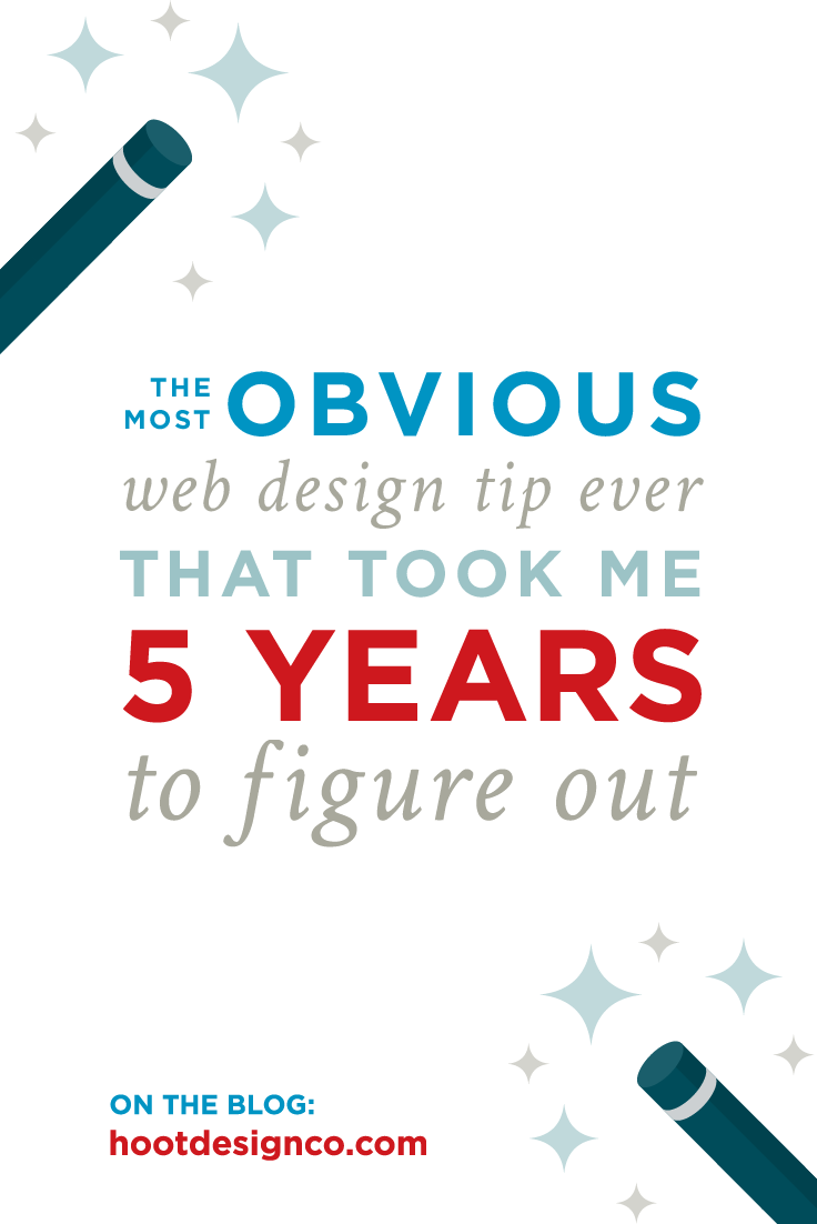The most obvious web design tip ever... That took me 5 years to figure out