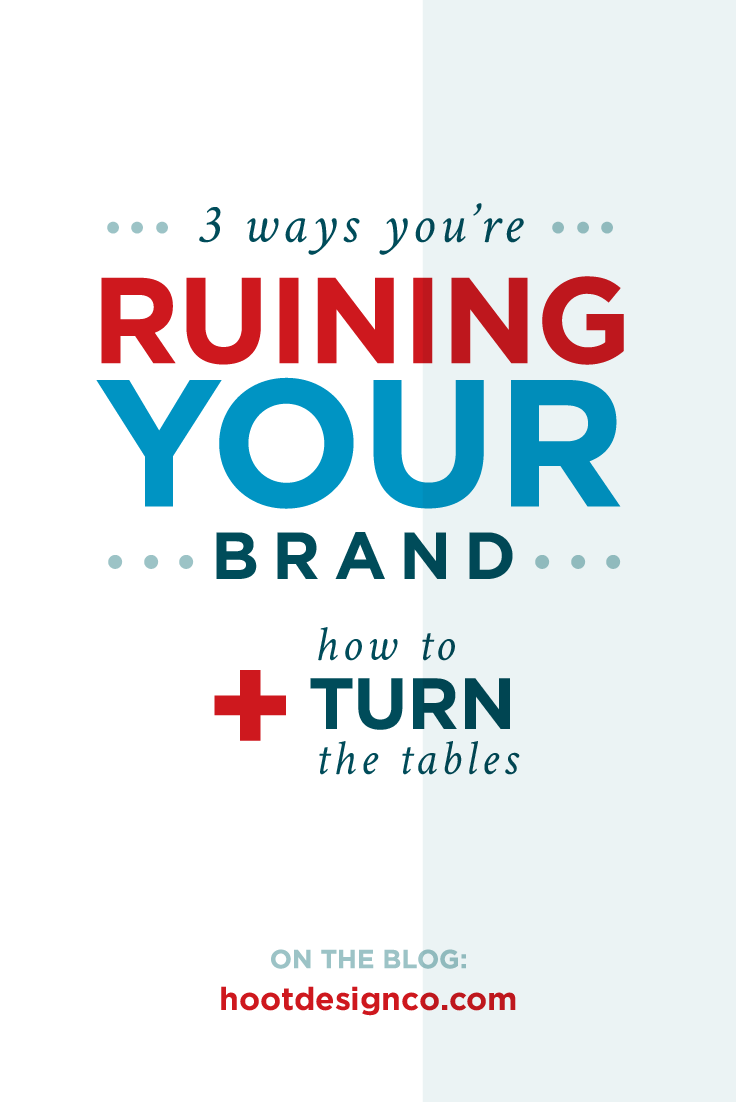 3 ways you're ruining your brand. Avoid making these major branding mistakes! | Hoot Design Co.