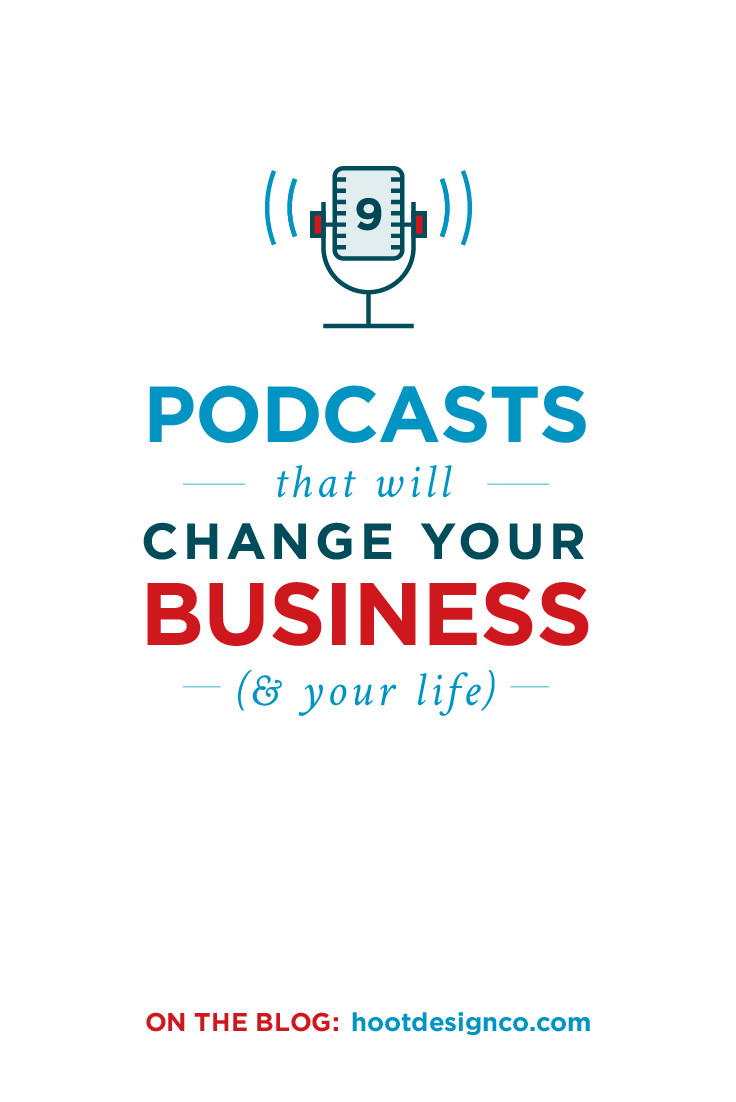 These are the 9 podcasts that changed my business (and my life). A must-listen for biz owners. | Hoot Design Co.