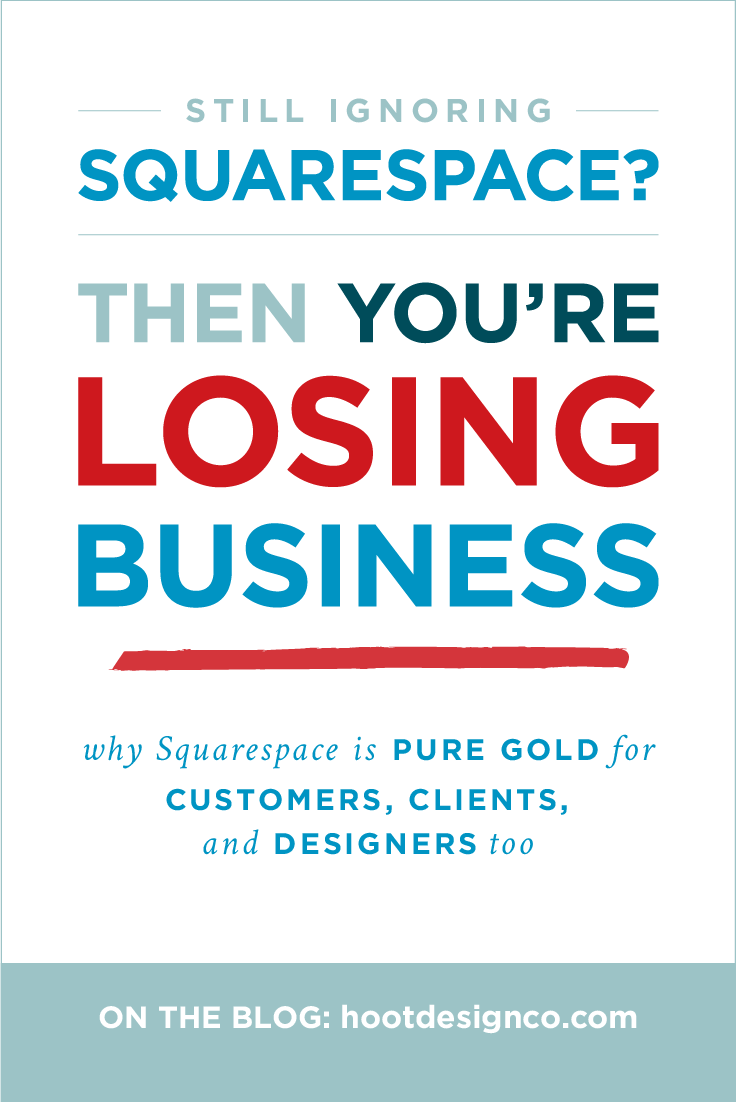 Still ignoring Squarespace? You're losing business. Squarespace is pure gold for blogs, businesses, nonprofits and web designers, too. YES, even for designers. Here's why. | Hoot Design Co.
