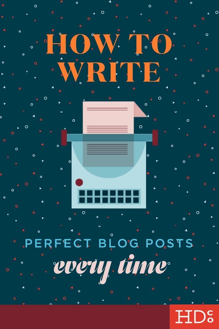 How to write perfect blog posts every time