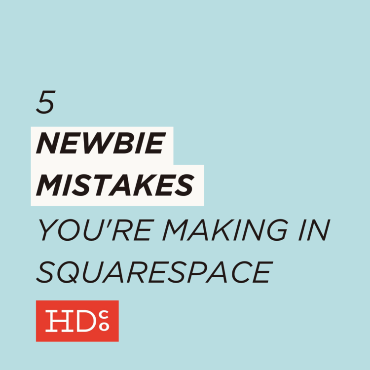 5 Newbie Mistakes You're Making In Squarespace • Hoot Design