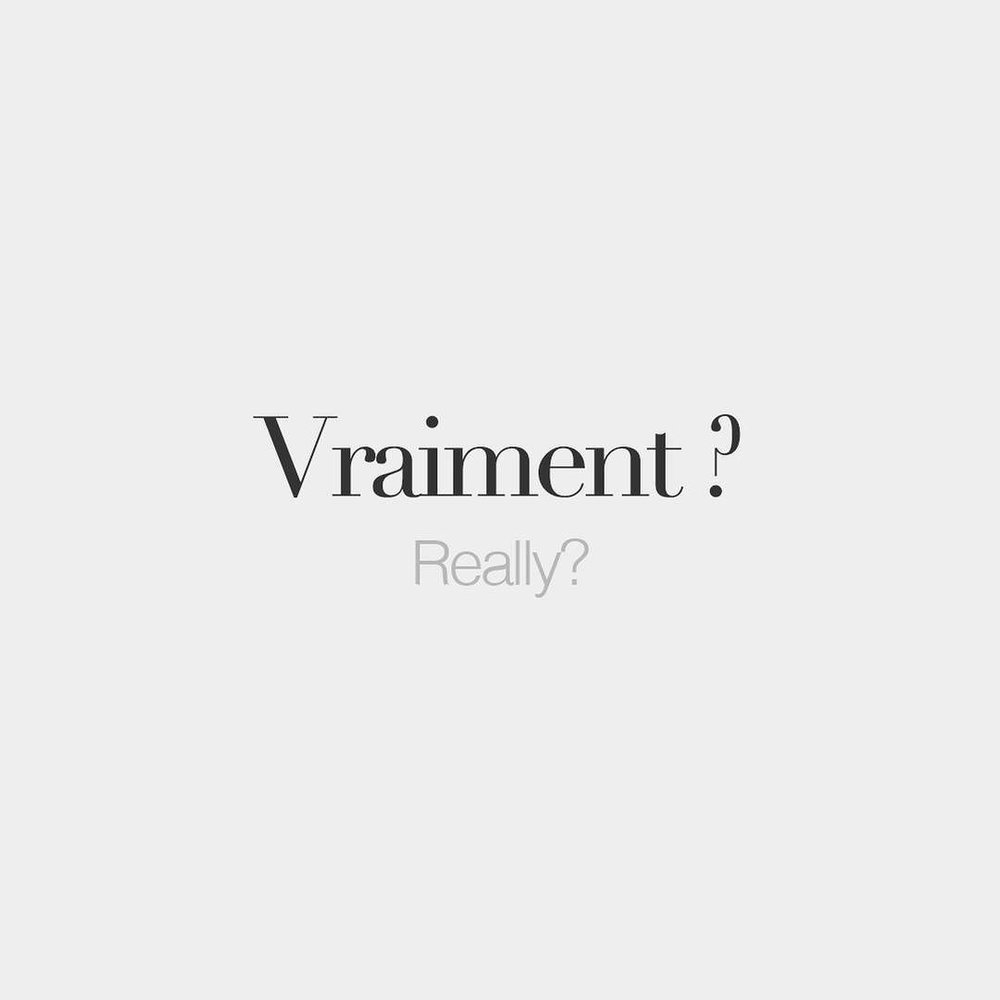 bonjourfrenchwords: Vraiment ? | Really? | /vʁɛ.mɑ̃/ Perfect
